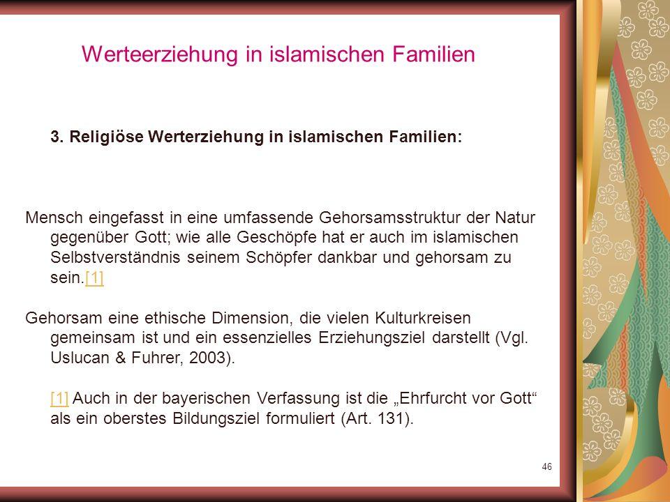 45 Werteerziehung in islamischen Familien 3. Religiöse Werterziehung in islamischen Familien: Frage nach der Wirkung religiöser Sozialisation: Dagegen