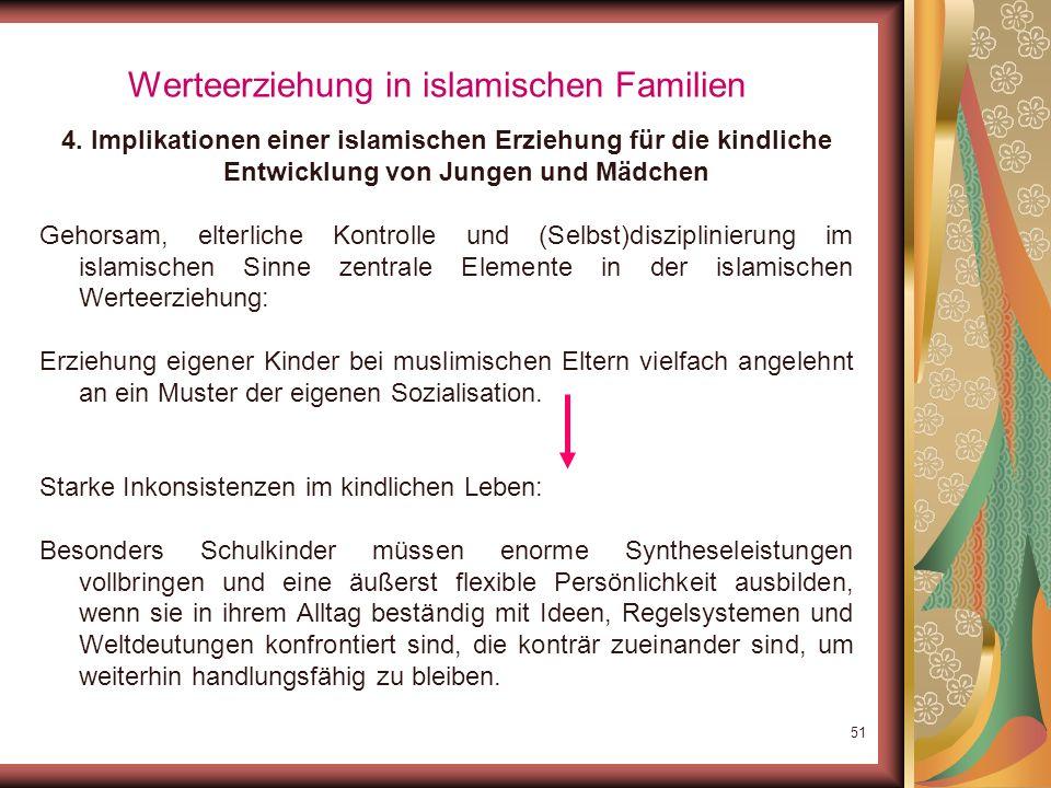 50 Werteerziehung in islamischen Familien 3. Religiöse Werterziehung in islamischen Familien: Orientierung ausschließlich an der koranischen Offenbaru