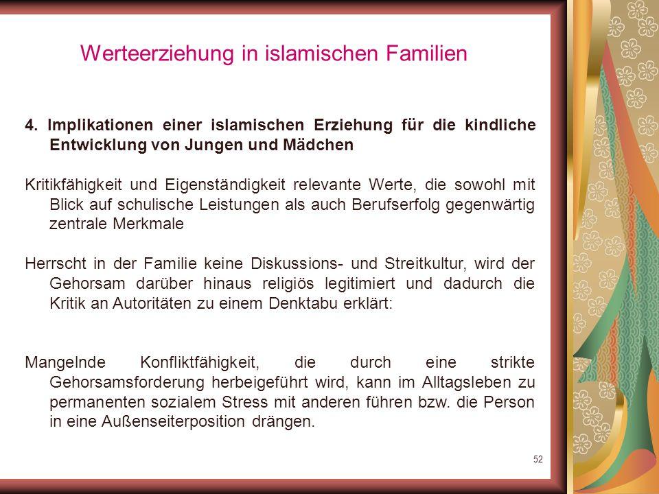51 Werteerziehung in islamischen Familien 4. Implikationen einer islamischen Erziehung für die kindliche Entwicklung von Jungen und Mädchen Gehorsam,