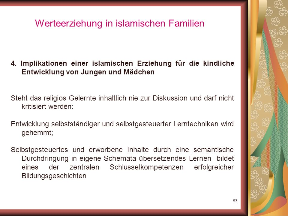 52 Werteerziehung in islamischen Familien 4. Implikationen einer islamischen Erziehung für die kindliche Entwicklung von Jungen und Mädchen Kritikfähi
