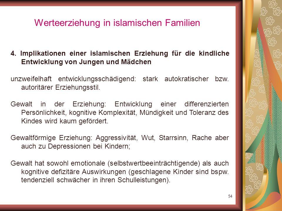 53 Werteerziehung in islamischen Familien 4. Implikationen einer islamischen Erziehung für die kindliche Entwicklung von Jungen und Mädchen Steht das