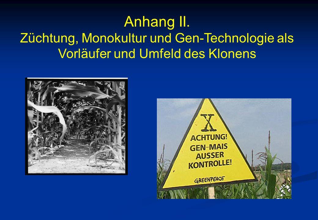 Anhang II. Züchtung, Monokultur und Gen-Technologie als Vorläufer und Umfeld des Klonens