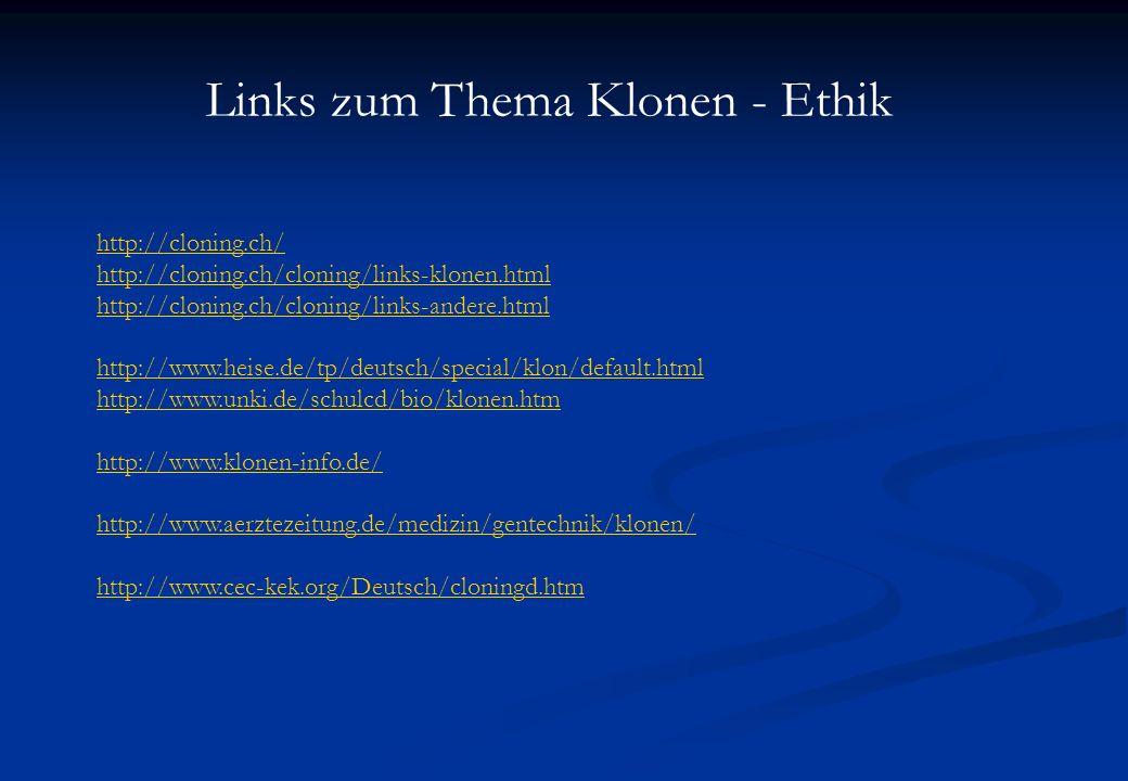 Links zum Thema Klonen - Ethik http://cloning.ch/ http://cloning.ch/cloning/links-klonen.html http://cloning.ch/cloning/links-andere.html http://www.h