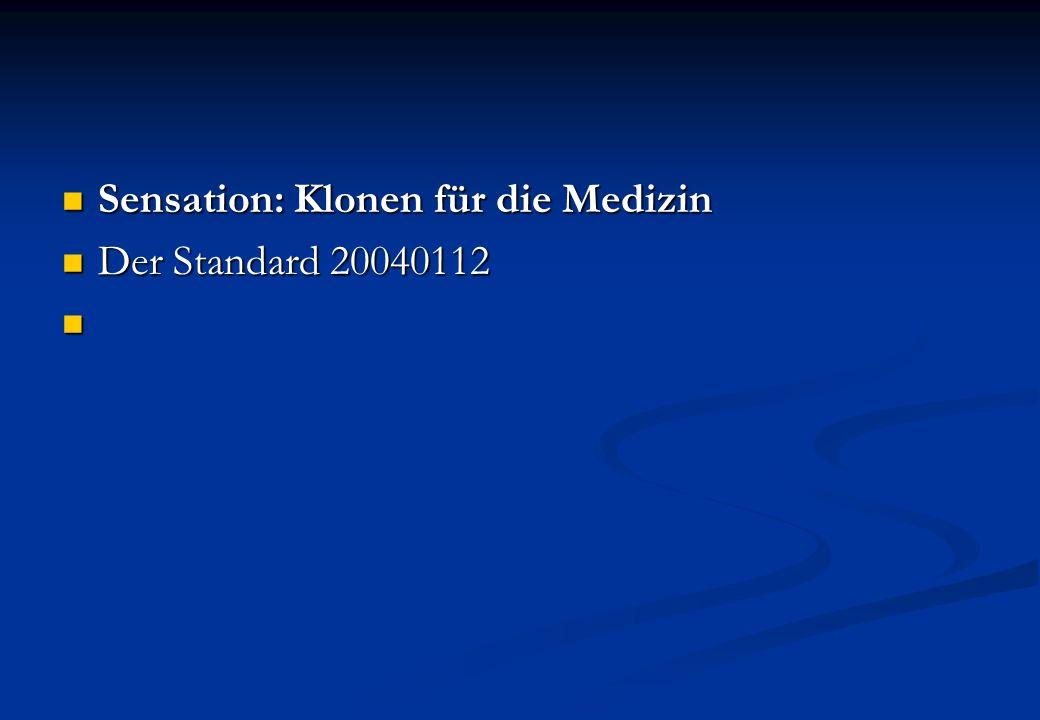 Sensation: Klonen für die Medizin Sensation: Klonen für die Medizin Der Standard 20040112 Der Standard 20040112