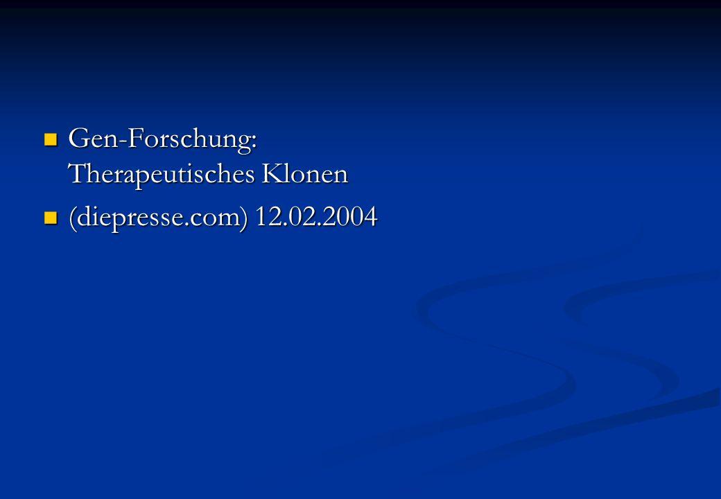 Gen-Forschung: Therapeutisches Klonen Gen-Forschung: Therapeutisches Klonen (diepresse.com) 12.02.2004 (diepresse.com) 12.02.2004