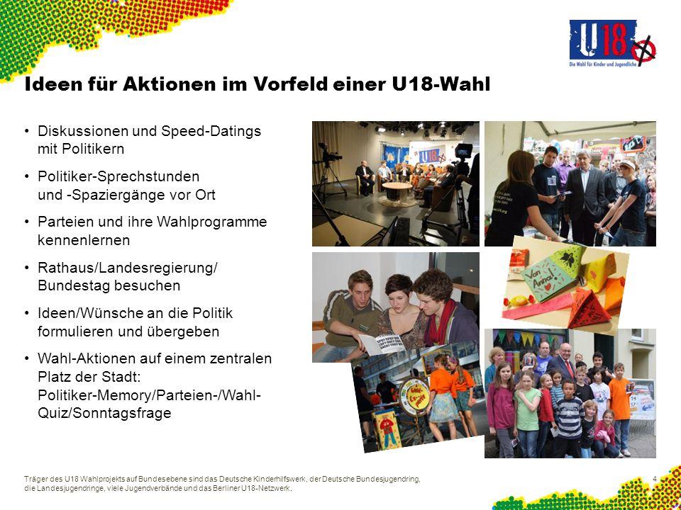 Träger des U18 Wahlprojekts auf Bundesebene sind das Deutsche Kinderhilfswerk, der Deutsche Bundesjugendring, die Landesjugendringe, viele Jugendverbände und das Berliner U18-Netzwerk.