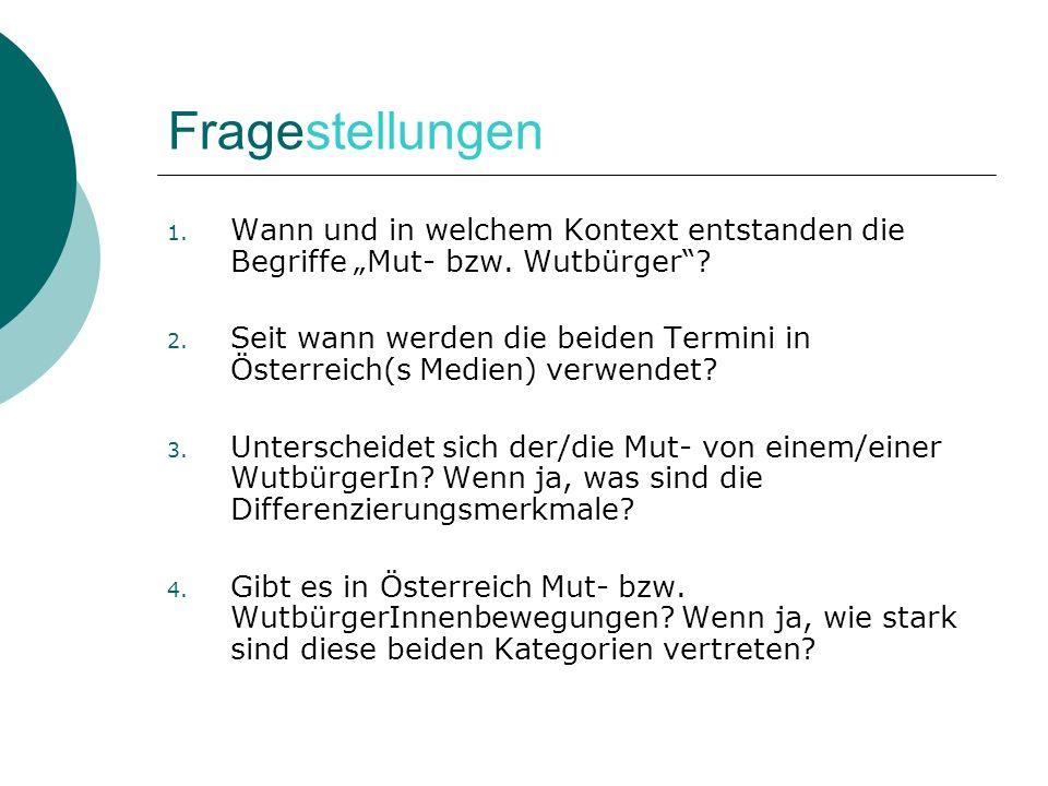 Fragestellungen 1. Wann und in welchem Kontext entstanden die Begriffe Mut- bzw. Wutbürger? 2. Seit wann werden die beiden Termini in Österreich(s Med