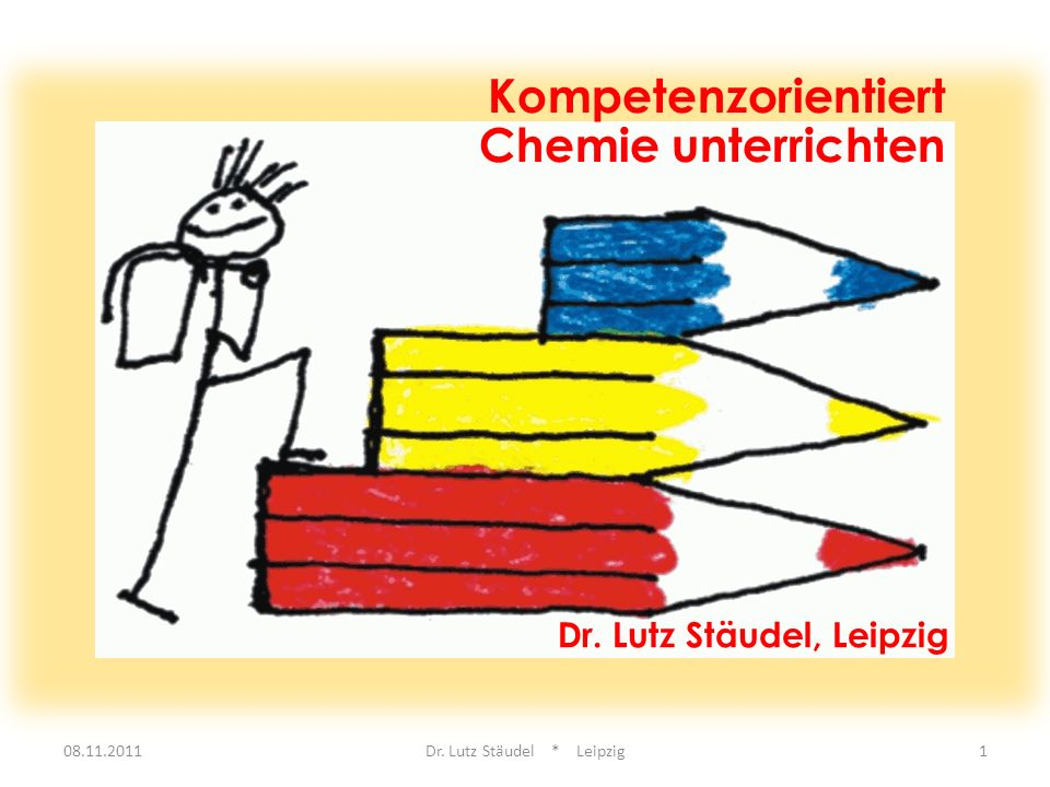 08.11.2011Dr. Lutz Stäudel * Leipzig1 Kompetenzorientiert Chemie unterrichten Dr. Lutz Stäudel, Leipzig