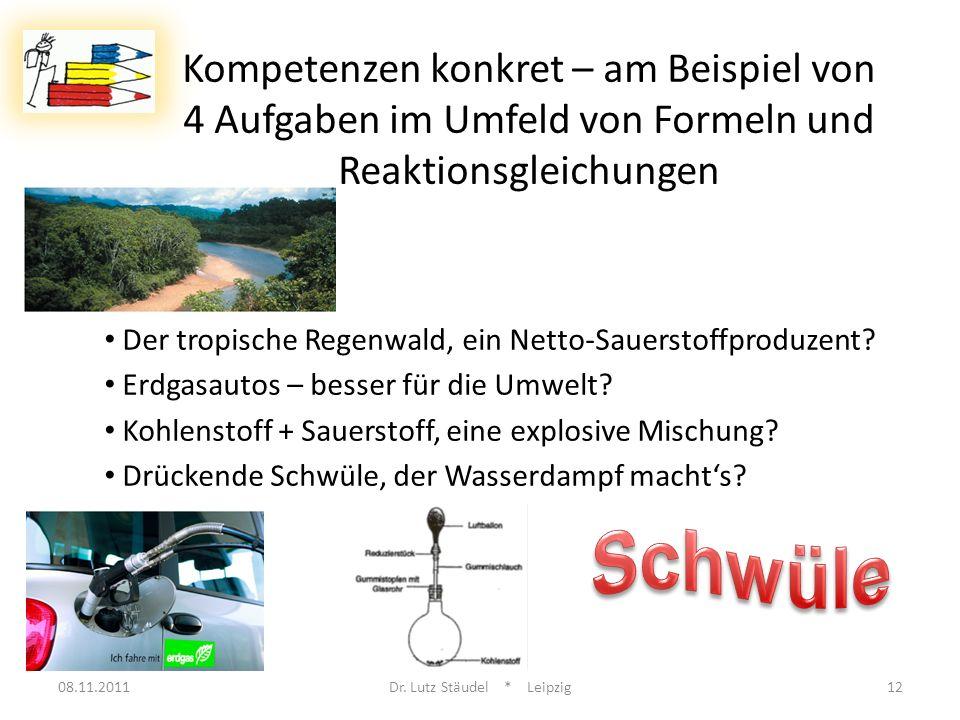 08.11.2011Dr. Lutz Stäudel * Leipzig12 Kompetenzen konkret – am Beispiel von 4 Aufgaben im Umfeld von Formeln und Reaktionsgleichungen Der tropische R