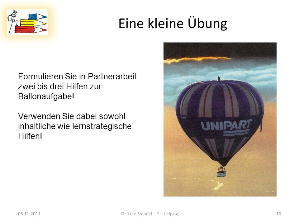 08.11.2011Dr. Lutz Stäudel * Leipzig19 Eine kleine Übung Formulieren Sie in Partnerarbeit zwei bis drei Hilfen zur Ballonaufgabe! Verwenden Sie dabei