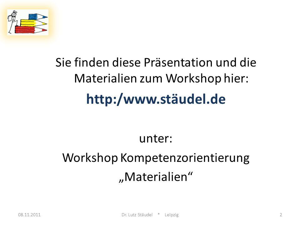 Sie finden diese Präsentation und die Materialien zum Workshop hier: http:/www.stäudel.de unter: Workshop Kompetenzorientierung Materialien 08.11.2011