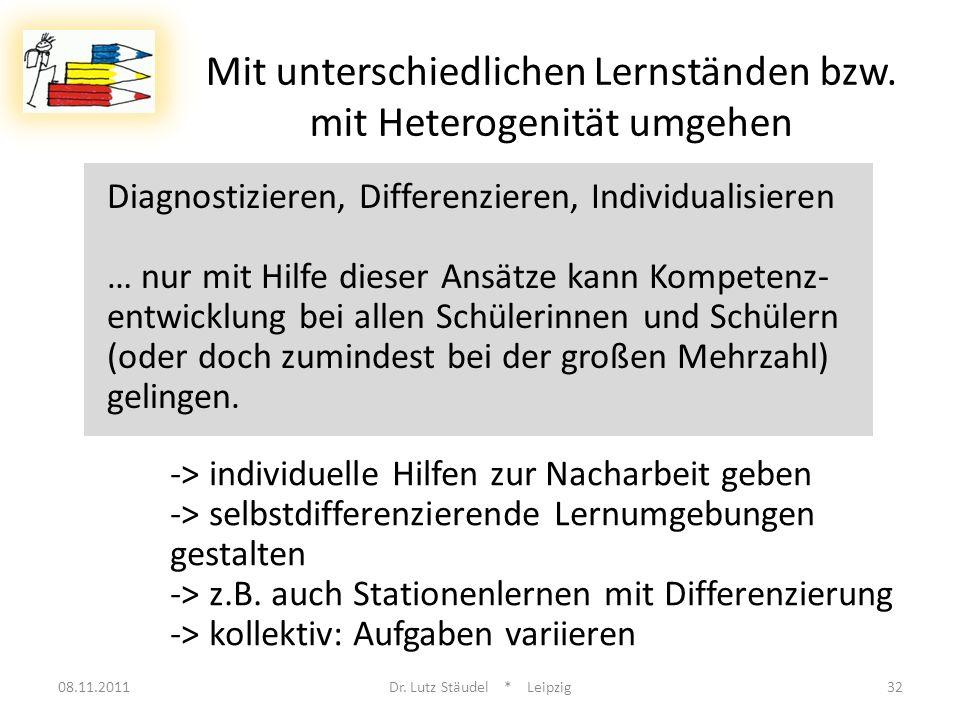 08.11.2011Dr. Lutz Stäudel * Leipzig32 Mit unterschiedlichen Lernständen bzw. mit Heterogenität umgehen Diagnostizieren, Differenzieren, Individualisi