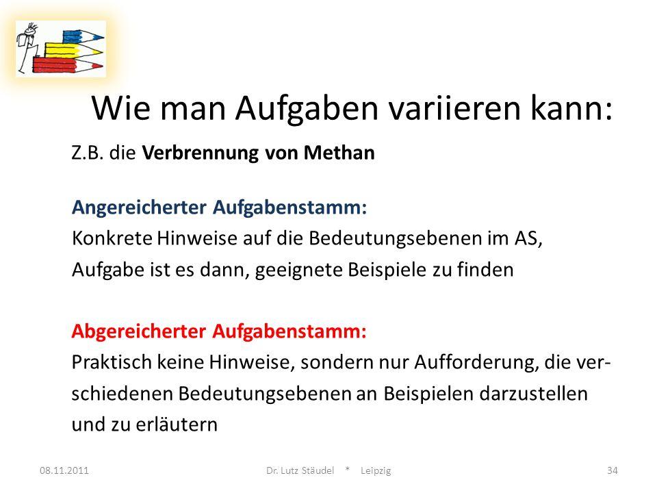 Wie man Aufgaben variieren kann: 08.11.2011Dr. Lutz Stäudel * Leipzig34 Z.B. die Verbrennung von Methan Angereicherter Aufgabenstamm: Konkrete Hinweis