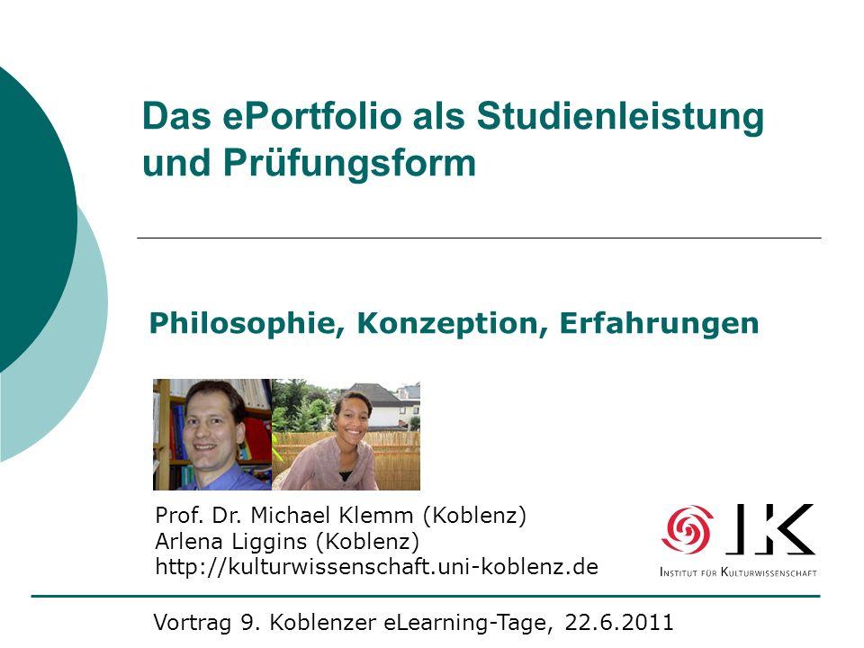 Das ePortfolio als Studienleistung und Prüfungsform Philosophie, Konzeption, Erfahrungen Prof. Dr. Michael Klemm (Koblenz) Arlena Liggins (Koblenz) ht