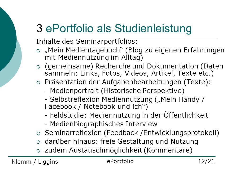 3 ePortfolio als Studienleistung Inhalte des Seminarportfolios: Mein Medientagebuch (Blog zu eigenen Erfahrungen mit Mediennutzung im Alltag) (gemeins