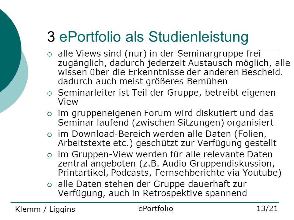 3 ePortfolio als Studienleistung alle Views sind (nur) in der Seminargruppe frei zugänglich, dadurch jederzeit Austausch möglich, alle wissen über die