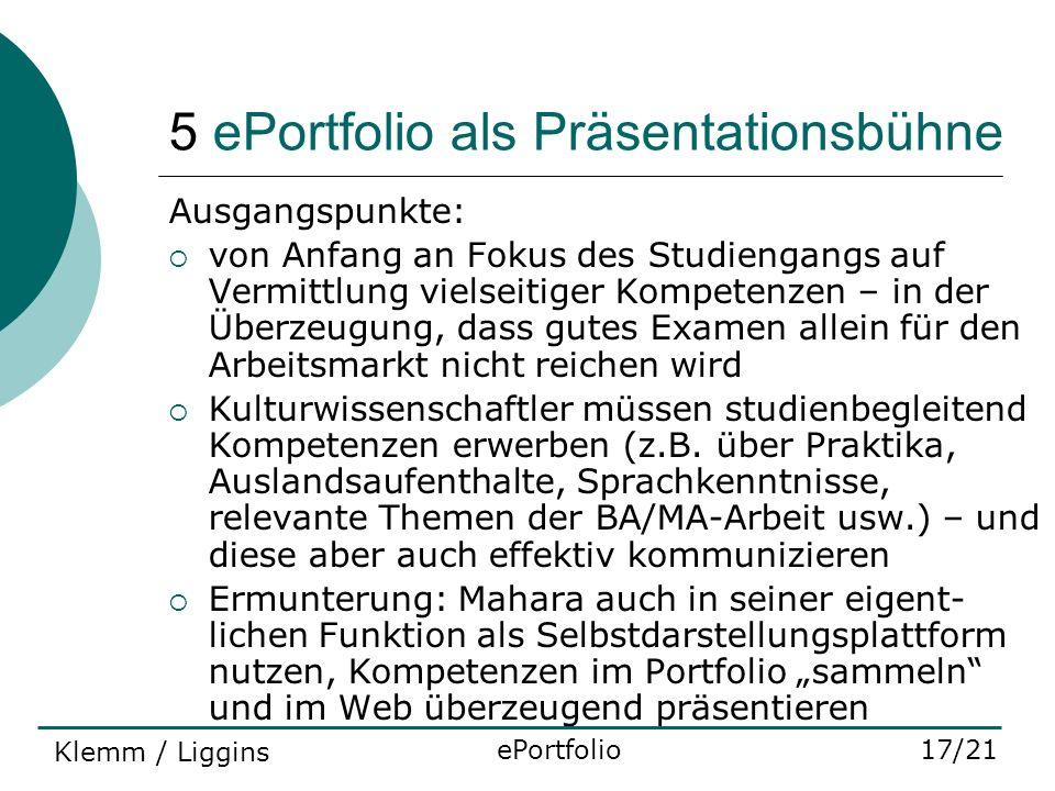 5 ePortfolio als Präsentationsbühne Ausgangspunkte: von Anfang an Fokus des Studiengangs auf Vermittlung vielseitiger Kompetenzen – in der Überzeugung
