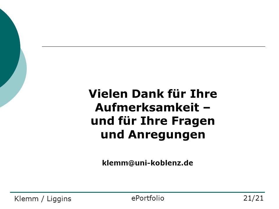 Vielen Dank für Ihre Aufmerksamkeit – und für Ihre Fragen und Anregungen klemm@uni-koblenz.de 21/21ePortfolio Klemm / Liggins
