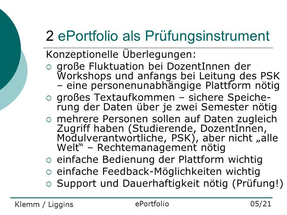 2 ePortfolio als Prüfungsinstrument Konzeptionelle Überlegungen: große Fluktuation bei DozentInnen der Workshops und anfangs bei Leitung des PSK – ein