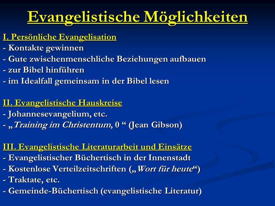 Evangelistische Möglichkeiten I. Persönliche Evangelisation - Kontakte gewinnen - Gute zwischenmenschliche Beziehungen aufbauen - zur Bibel hinführen