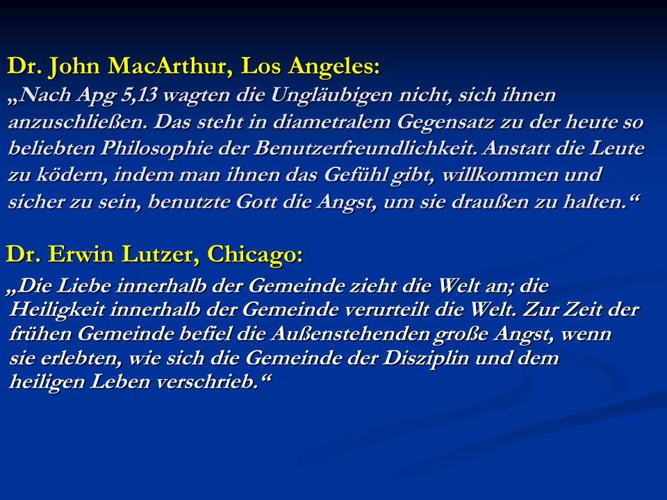 Dr. John MacArthur, Los Angeles:Nach Apg 5,13 wagten die Ungläubigen nicht, sich ihnen anzuschließen. Das steht in diametralem Gegensatz zu der heute