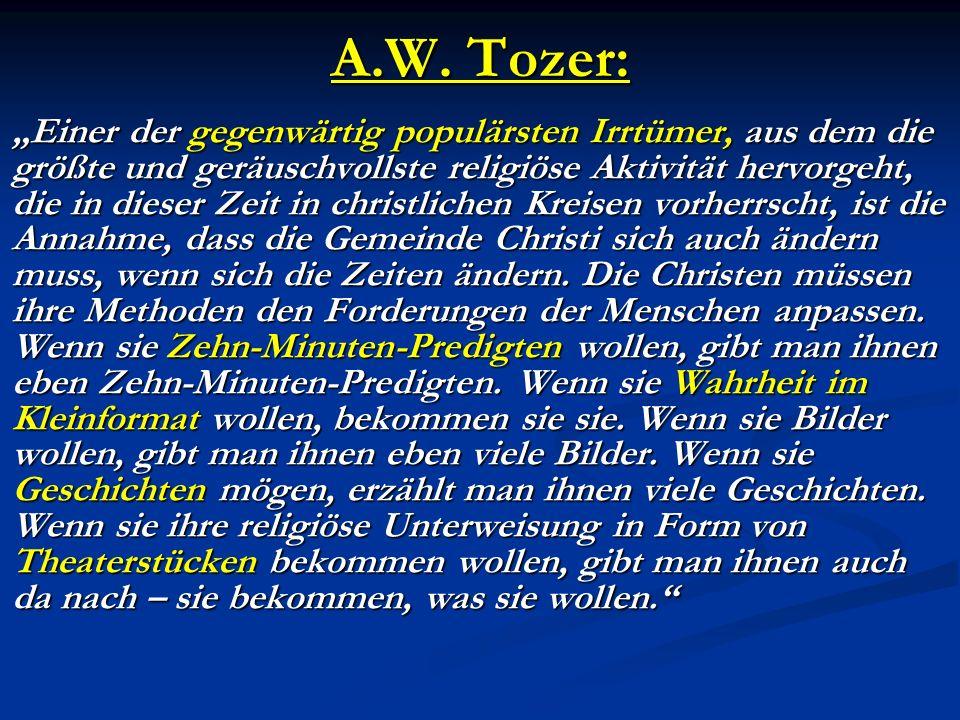 A.W. Tozer: Einer der gegenwärtig populärsten Irrtümer, aus dem die größte und geräuschvollste religiöse Aktivität hervorgeht, die in dieser Zeit in c