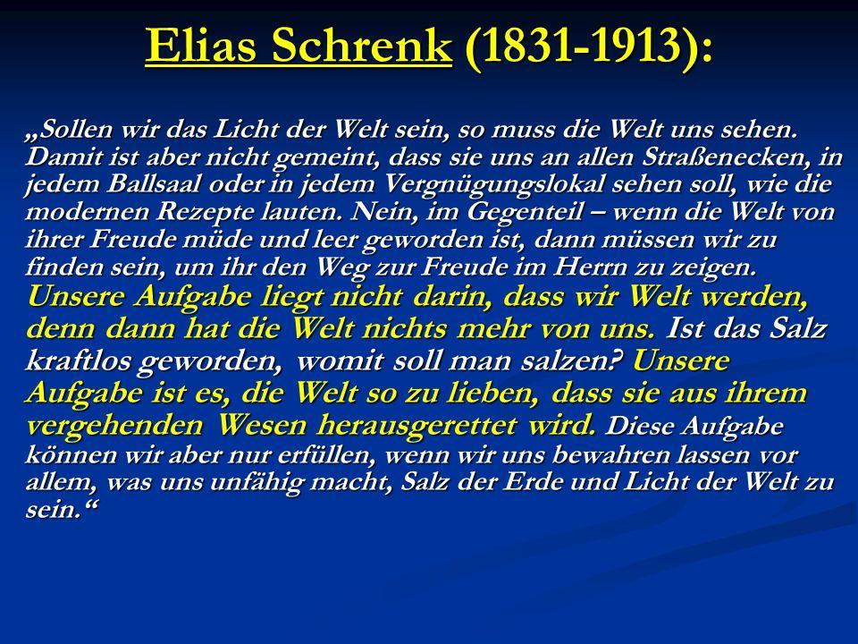 Elias Schrenk (1831-1913): Sollen wir das Licht der Welt sein, so muss die Welt uns sehen. Damit ist aber nicht gemeint, dass sie uns an allen Straßen