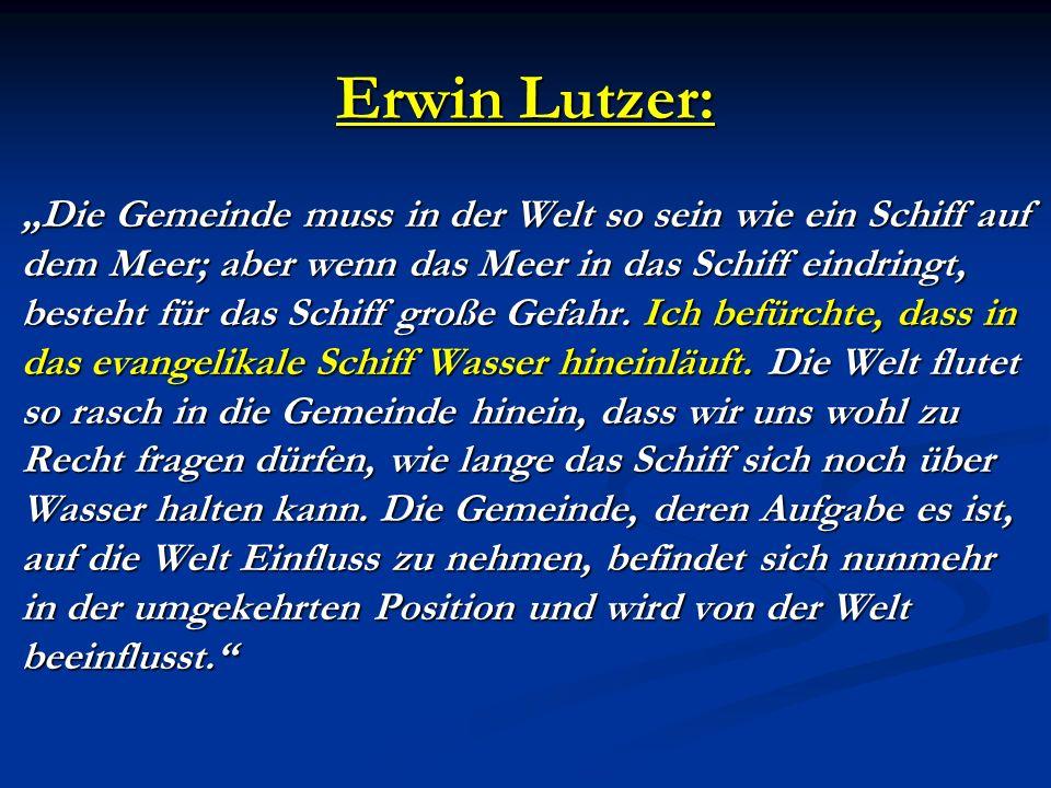 Erwin Lutzer: Die Gemeinde muss in der Welt so sein wie ein Schiff auf dem Meer; aber wenn das Meer in das Schiff eindringt, besteht für das Schiff gr