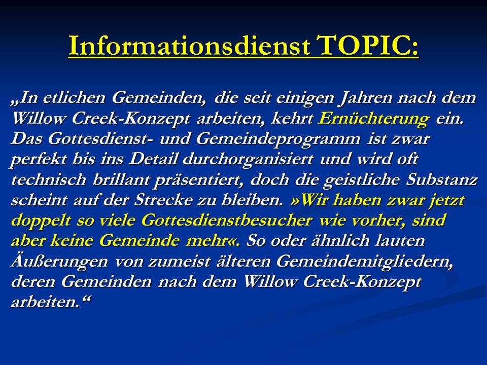 Informationsdienst TOPIC: In etlichen Gemeinden, die seit einigen Jahren nach dem Willow Creek-Konzept arbeiten, kehrt Ernüchterung ein. Das Gottesdie