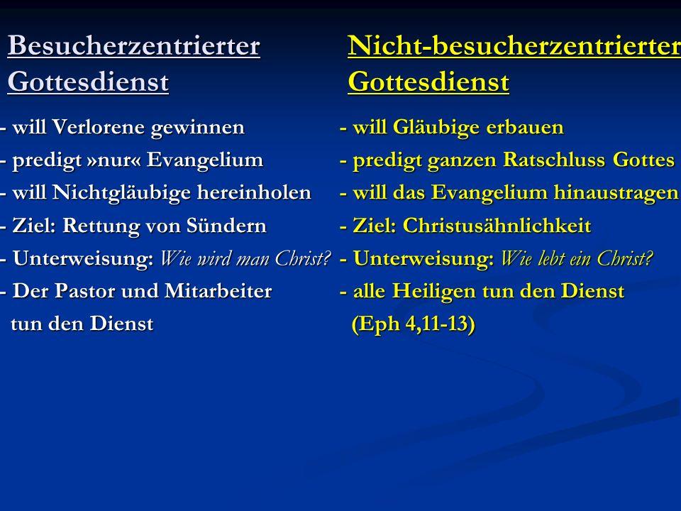 Besucherzentrierter Nicht-besucherzentrierter GottesdienstGottesdienst - will Verlorene gewinnen- will Gläubige erbauen - predigt »nur« Evangelium- pr