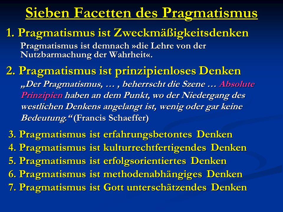 Sieben Facetten des Pragmatismus 1. Pragmatismus ist Zweckmäßigkeitsdenken Pragmatismus ist demnach »die Lehre von der Nutzbarmachung der Wahrheit«. 2
