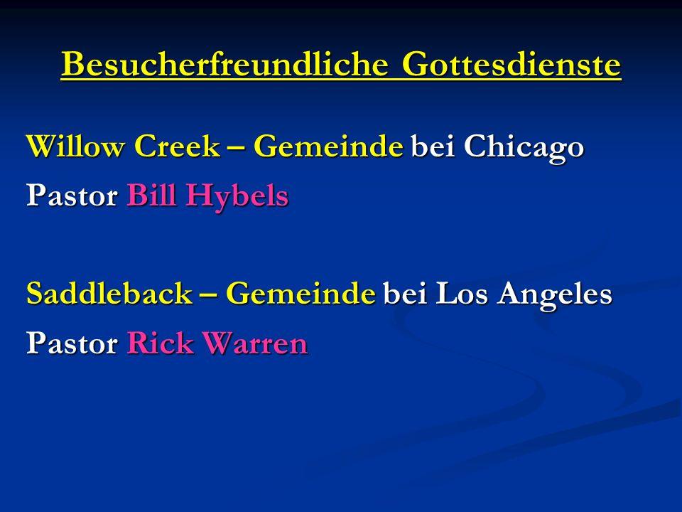 Besucherfreundliche Gottesdienste Willow Creek – Gemeinde bei Chicago Pastor Bill Hybels Saddleback – Gemeinde bei Los Angeles Pastor Rick Warren