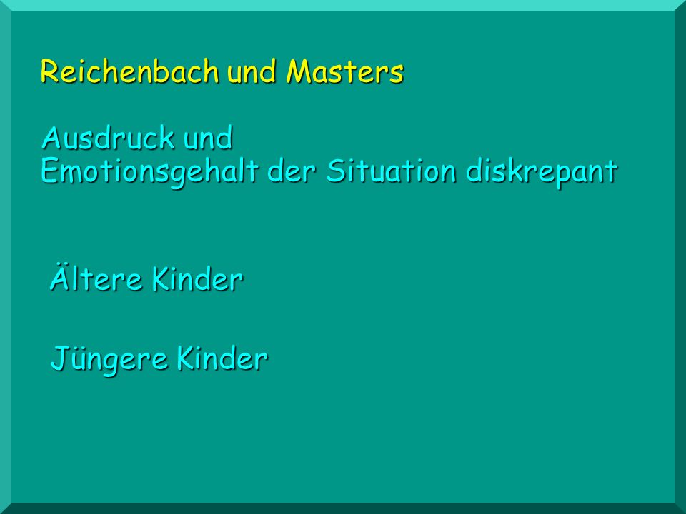 Reichenbach und Masters Ausdruck und Emotionsgehalt der Situation diskrepant Ältere Kinder Jüngere Kinder