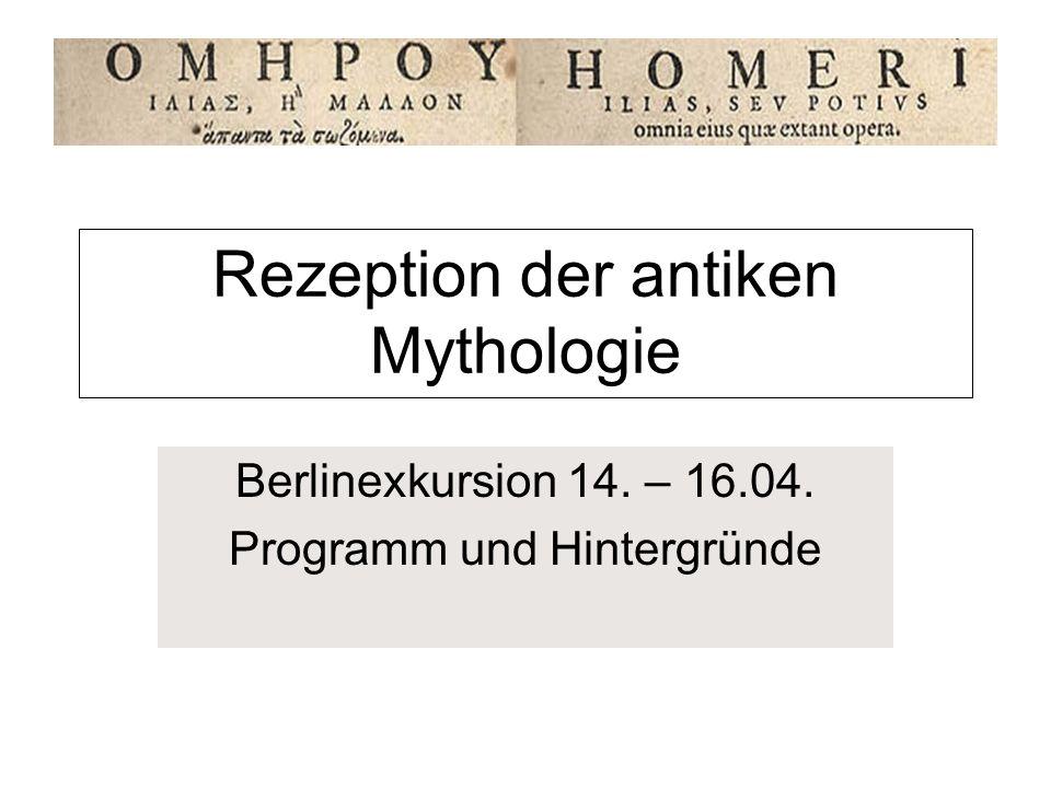 Rezeption der antiken Mythologie Berlinexkursion 14. – 16.04. Programm und Hintergründe