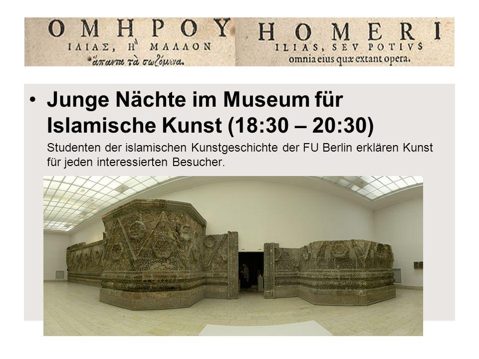 Junge Nächte im Museum für Islamische Kunst (18:30 – 20:30) Studenten der islamischen Kunstgeschichte der FU Berlin erklären Kunst für jeden interessi