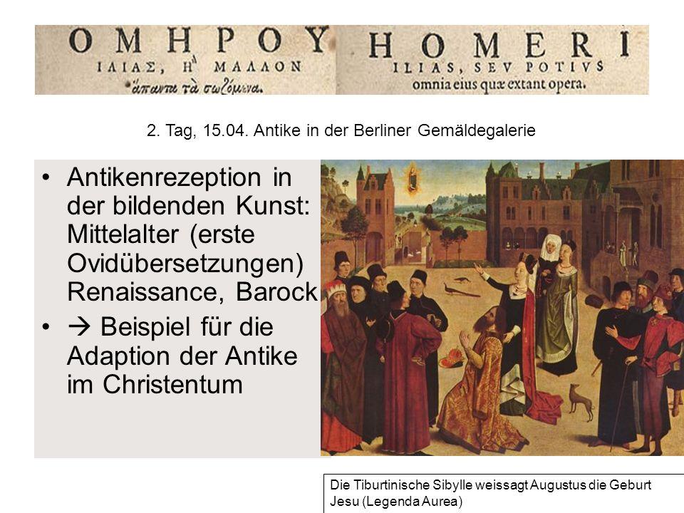 Antikenrezeption in der bildenden Kunst: Mittelalter (erste Ovidübersetzungen) Renaissance, Barock Beispiel für die Adaption der Antike im Christentum