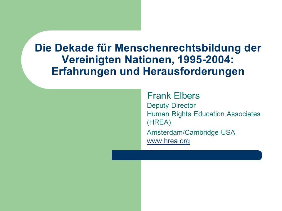 Die Dekade für Menschenrechtsbildung der Vereinigten Nationen, 1995-2004: Erfahrungen und Herausforderungen Frank Elbers Deputy Director Human Rights