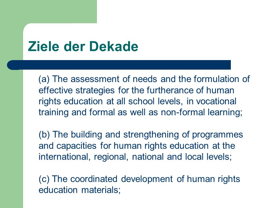 Ziele der Dekade (a) The assessment of needs and the formulation of effective strategies for the furtherance of human rights education at all school l