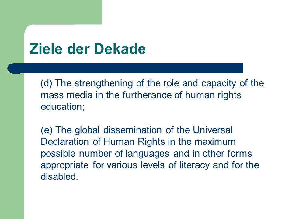 Ziele der Dekade (d) The strengthening of the role and capacity of the mass media in the furtherance of human rights education; (e) The global dissemi