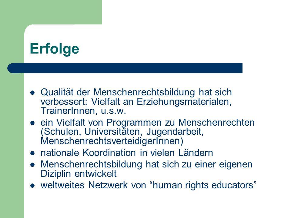 Erfolge Qualität der Menschenrechtsbildung hat sich verbessert: Vielfalt an Erziehungsmaterialen, TrainerInnen, u.s.w. ein Vielfalt von Programmen zu