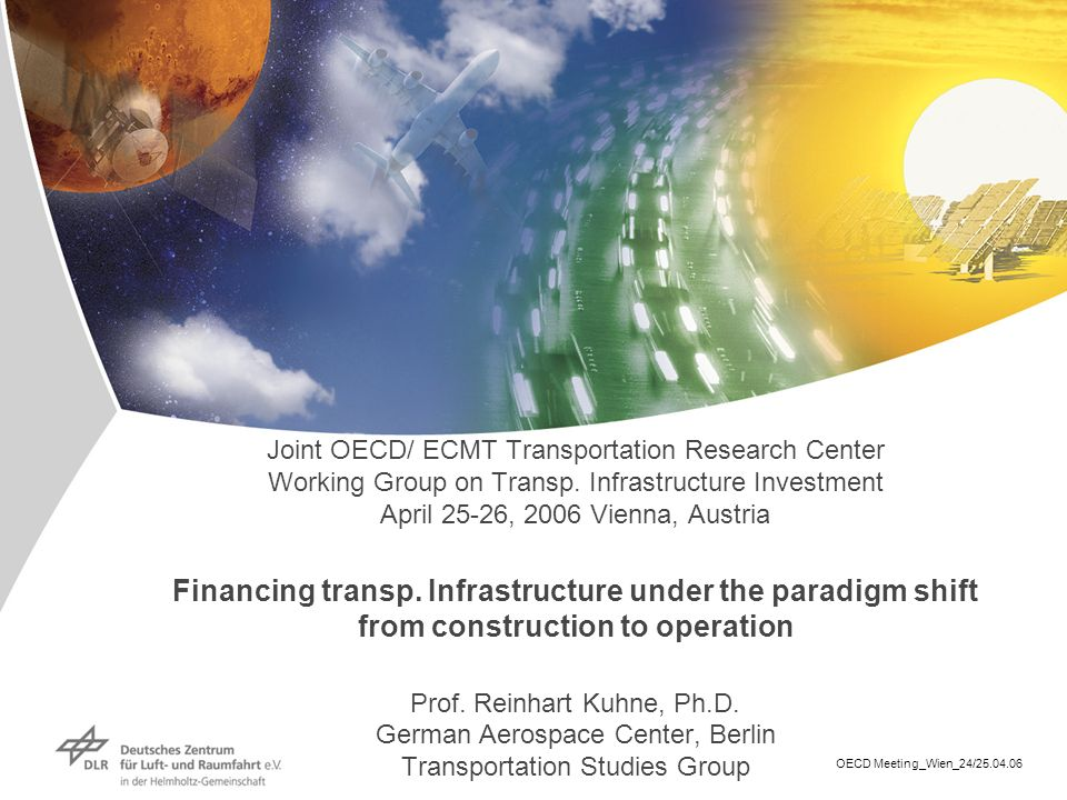 OECD Meeting_Wien_24/25.04.06 Joint OECD/ ECMT Transportation Research Center Working Group on Transp. Infrastructure Investment April 25-26, 2006 Vie