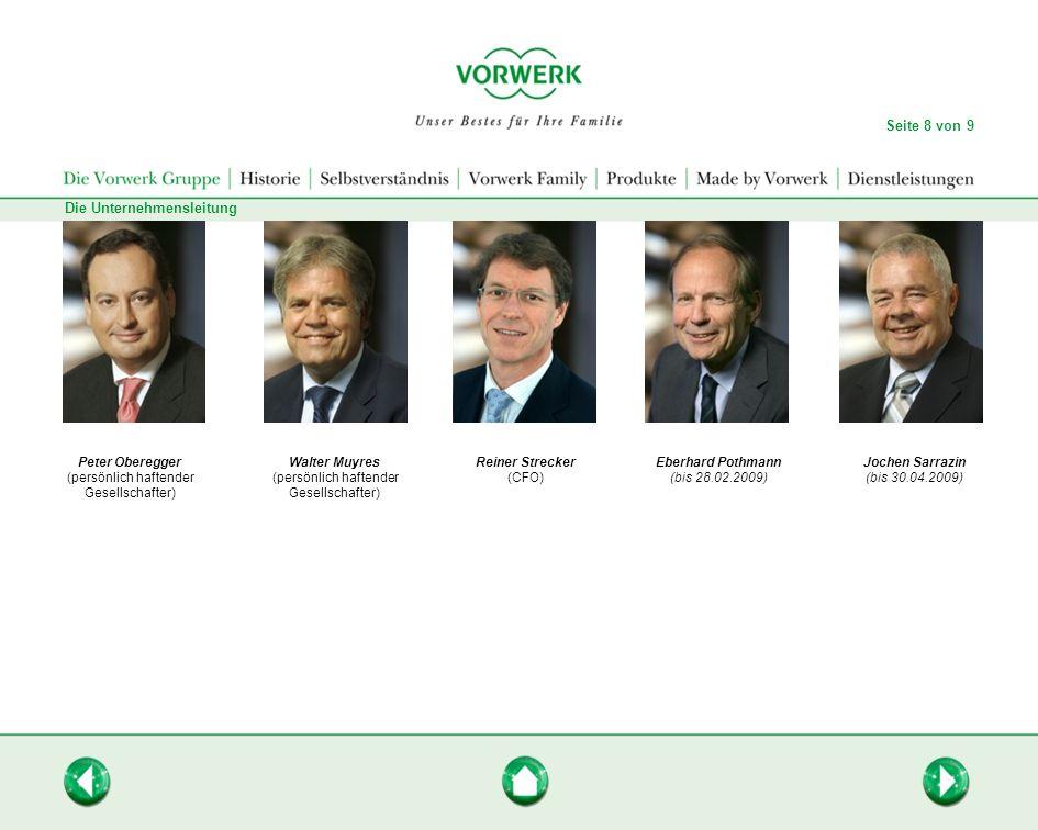 Die Unternehmensleitung Seite 8 von 9 Eberhard Pothmann (bis 28.02.2009) Jochen Sarrazin (bis 30.04.2009) Peter Oberegger (persönlich haftender Gesell