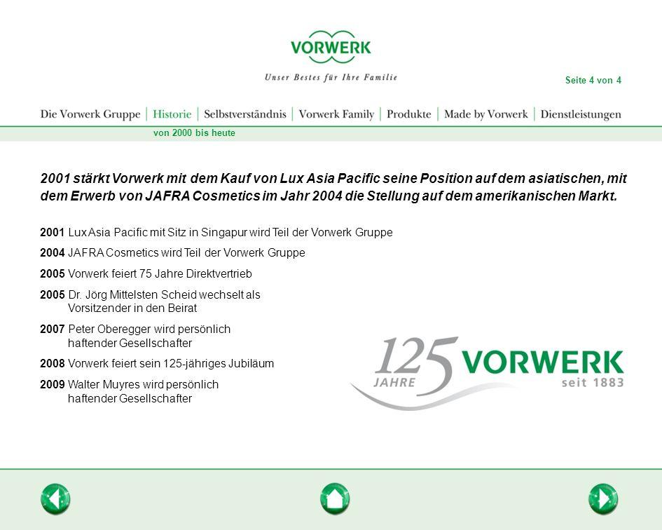 2001 stärkt Vorwerk mit dem Kauf von Lux Asia Pacific seine Position auf dem asiatischen, mit dem Erwerb von JAFRA Cosmetics im Jahr 2004 die Stellung