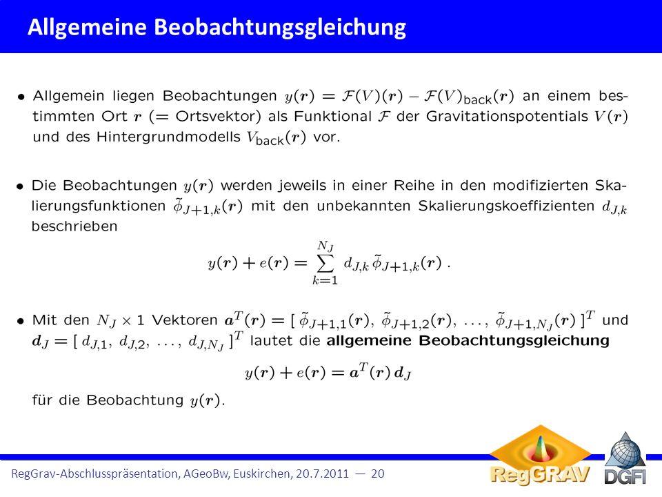 Modell der Parameterschätzung RegGrav-Abschlusspräsentation, AGeoBw, Euskirchen, 20.7.2011 21 Hier: Terrestrische Schweredaten Missionsübersicht und Datendichte Altimeterprofile für AGeoBW Beobachtungsgleichungen
