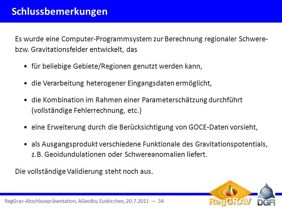 Schlussbemerkungen RegGrav-Abschlusspräsentation, AGeoBw, Euskirchen, 20.7.2011 34 Es wurde eine Computer-Programmsystem zur Berechnung regionaler Sch
