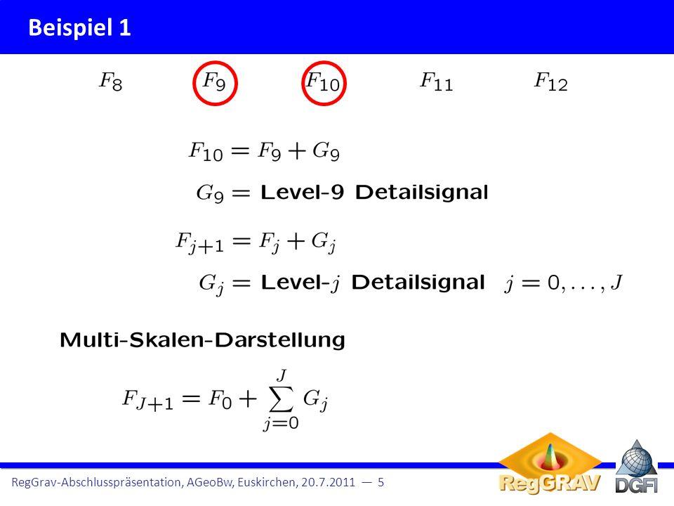 Beispiel 1 RegGrav-Abschlusspräsentation, AGeoBw, Euskirchen, 20.7.2011 6 G 11 Erkenntnisse: Level 12 enthält Signalanteile bis Grad n = 4095 EGM 2008 enthält Signalanteile bis Grad n = 2190