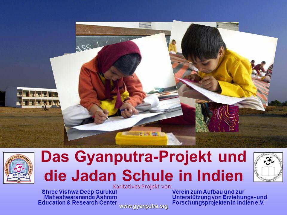 Verein zum Aufbau und zur Unterstützung von Erziehungs- und Forschungsprojekten in Indien e.V. www.gyanputra.org Das Gyanputra-Projekt und die Jadan S