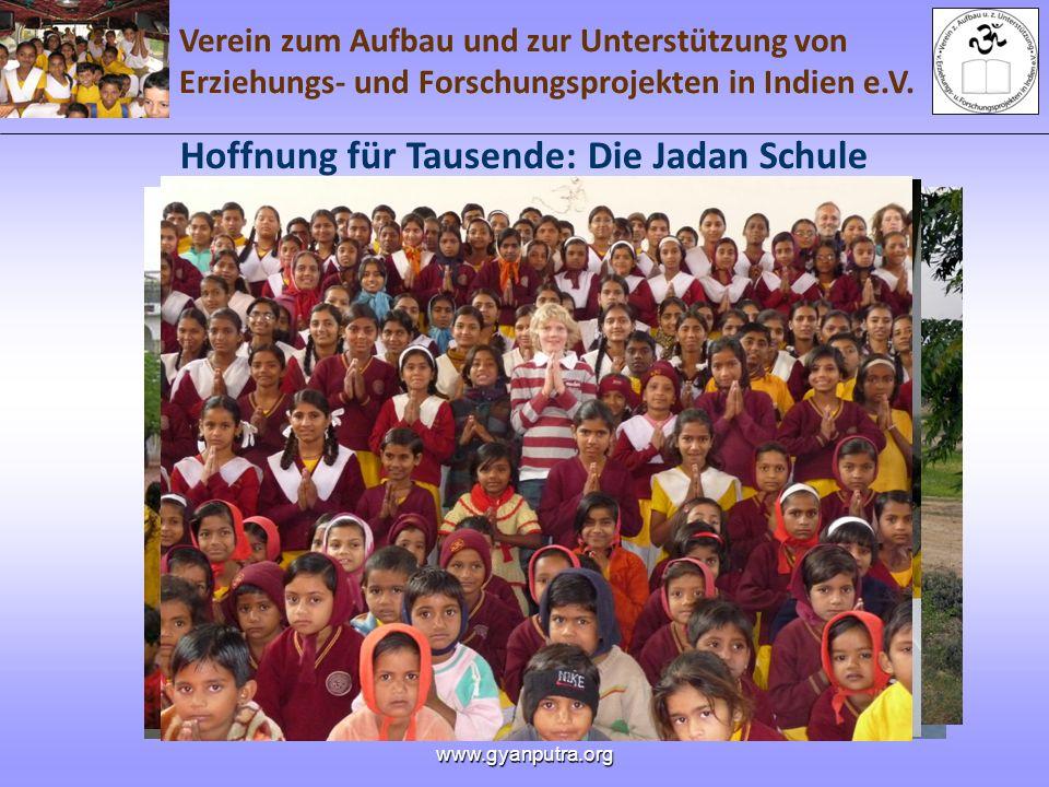 Verein zum Aufbau und zur Unterstützung von Erziehungs- und Forschungsprojekten in Indien e.V. www.gyanputra.org Hoffnung für Tausende: Die Jadan Schu