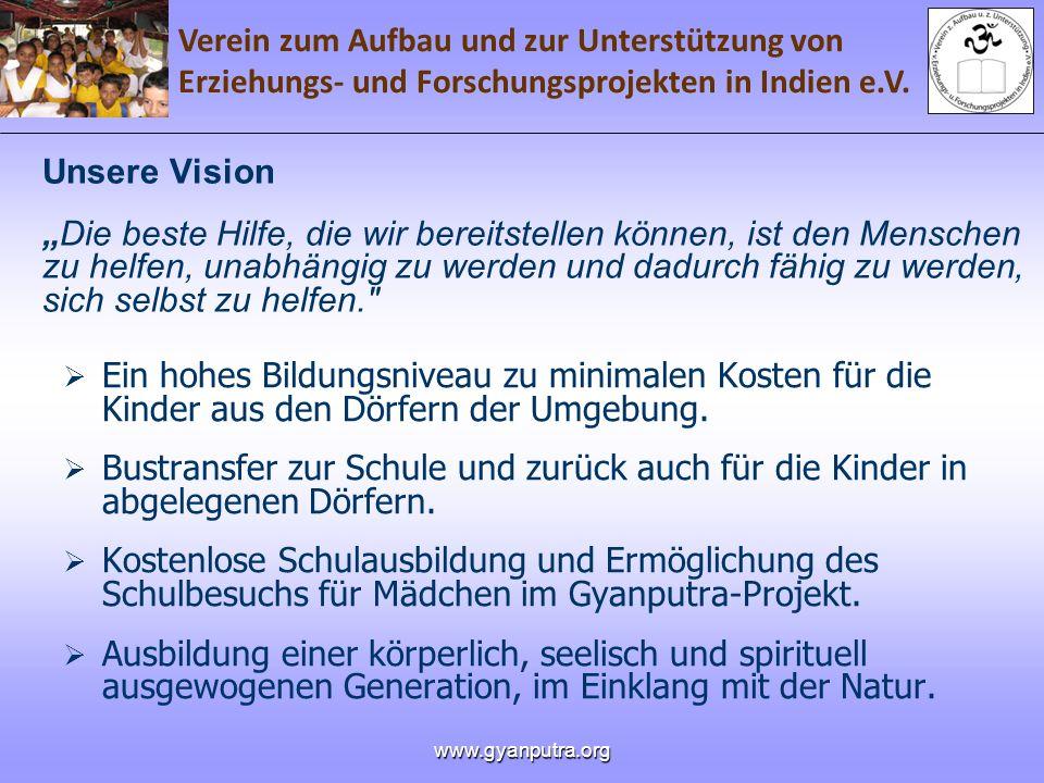 Verein zum Aufbau und zur Unterstützung von Erziehungs- und Forschungsprojekten in Indien e.V. www.gyanputra.org Unsere VisionDie beste Hilfe, die wir