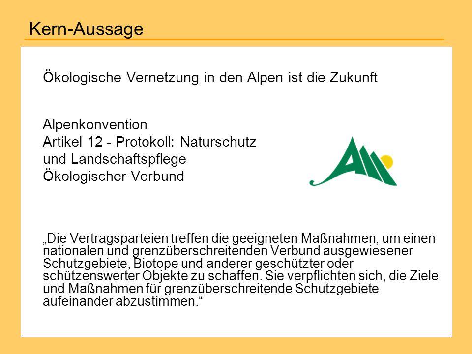 Kern-Aussage Ökologische Vernetzung in den Alpen ist die Zukunft Alpenkonvention Artikel 12 - Protokoll: Naturschutz und Landschaftspflege Ökologische